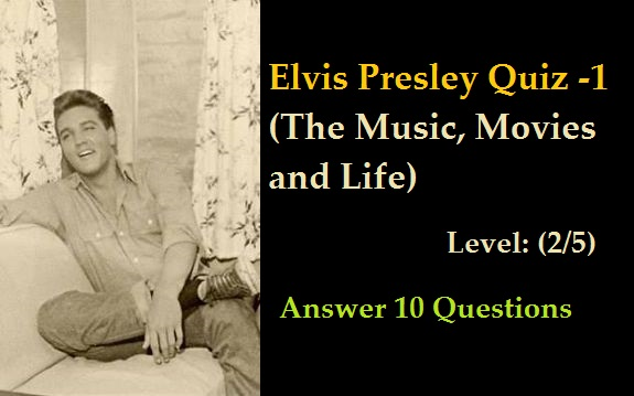 Elvis Presley Quiz -1 (The Music, Movies and Life)