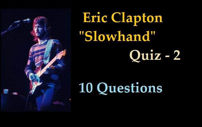 Eric Clapton Slowhand Quiz - 2