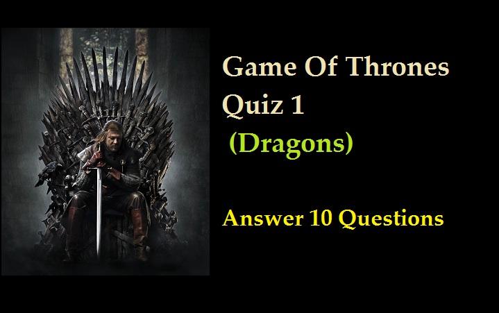 Game Of Thrones Quiz 1- (Dragons)