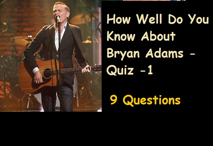 How Well Do You Know About Bryan Adams - Quiz -1