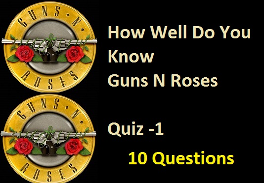 How Well Do You Know Guns N Roses - Quiz -1