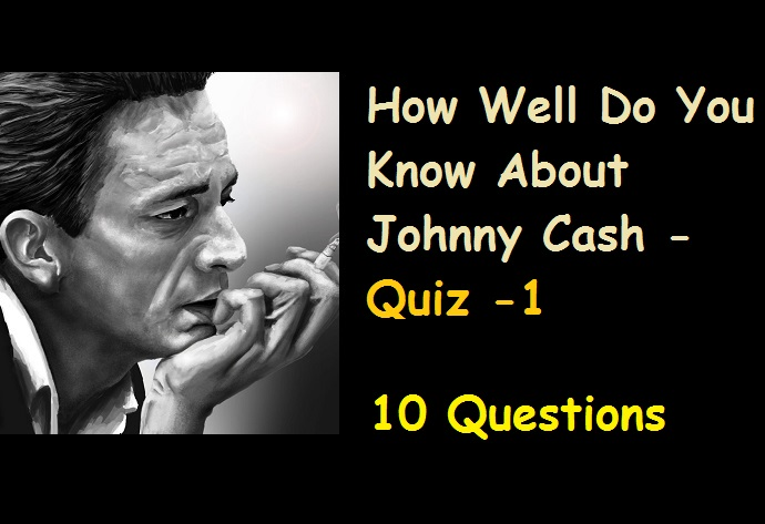 How Well Do You Know Abour Johnny Cash - Quiz -1