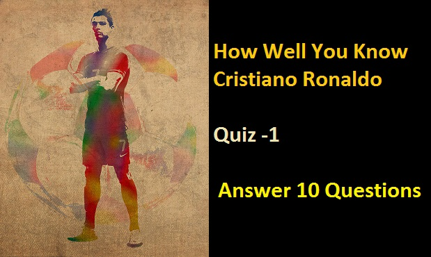 How Well You Know Cristiano Ronaldo Quiz -1