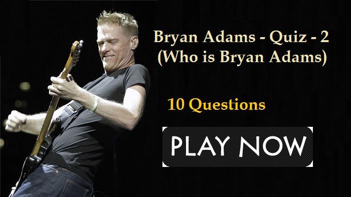 Bryan Adams - Quiz - 2 (Who is Bryan Adams)