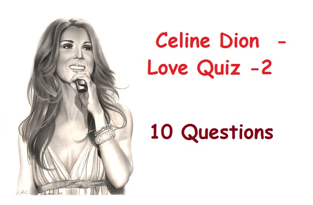 Celine Dion Love Quiz -2