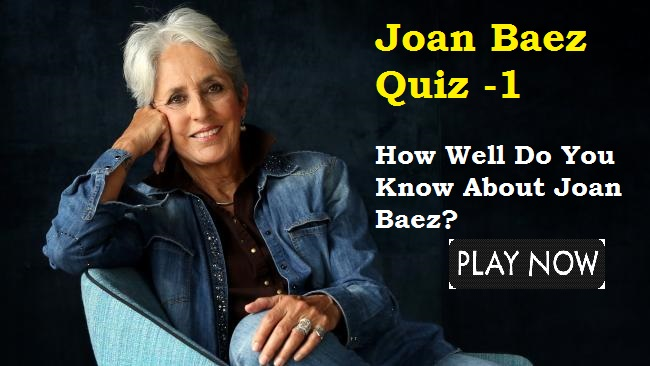 Joan Baez Quiz -1 (How Well Do You Know About Joan Baez)