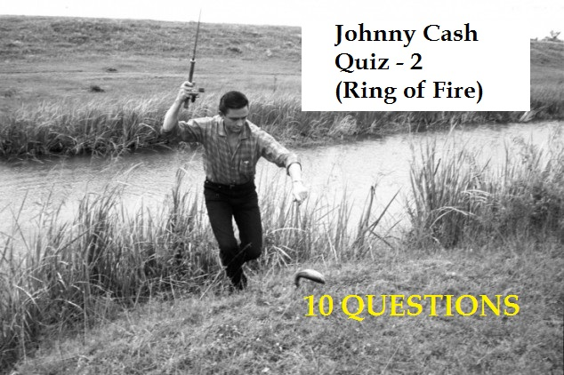 Johnny Cash Quiz - 2 (Ring of Fire)