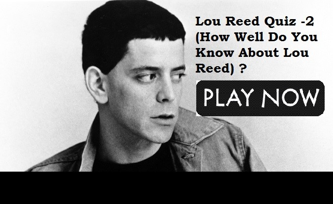 Lou Reed Quiz -2 (How Well Do You Know About Lou Reed)