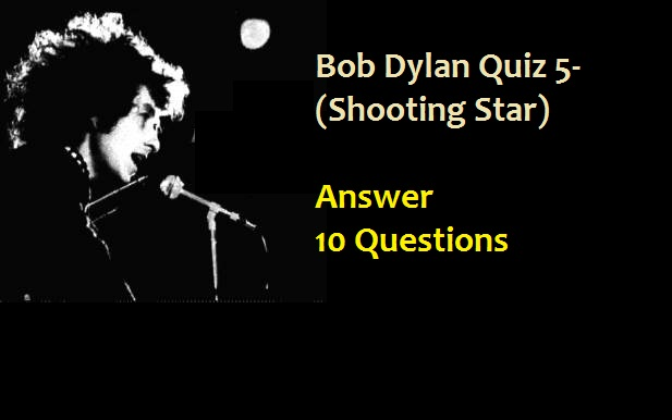 Bob Dylan Quiz 5- (Shooting Star) (10 Questions)