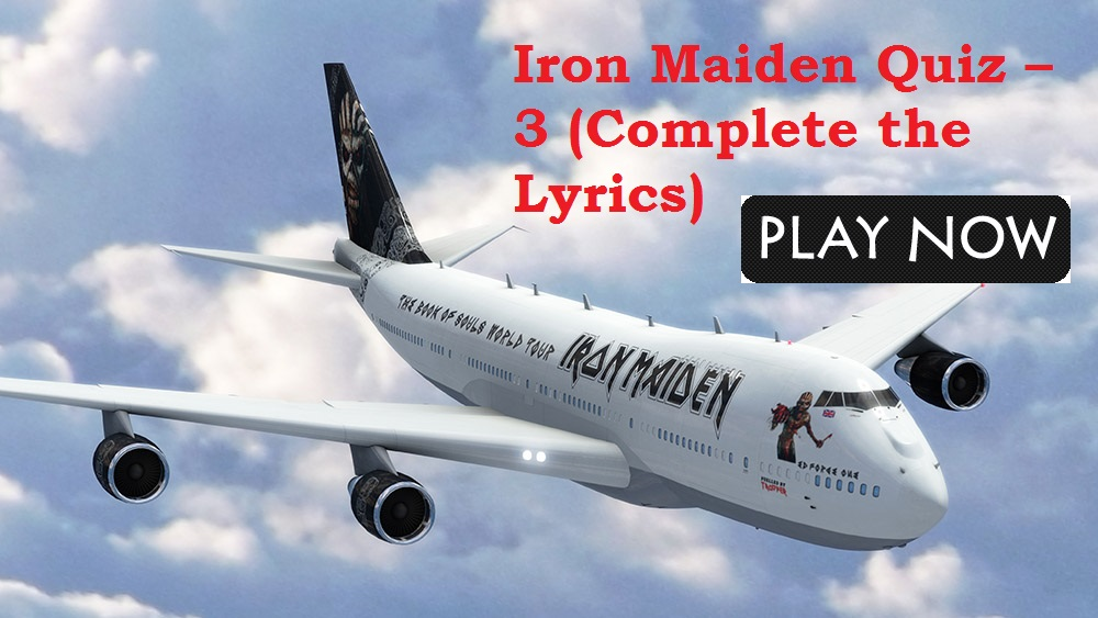 Iron Maiden Quiz - 3 (Complete the Lyrics)