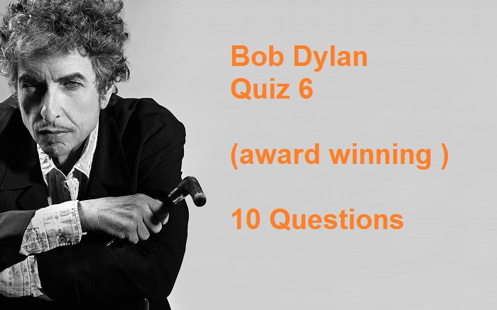 Bob Dylan Quiz 6- (award winning ) - 10 Questions