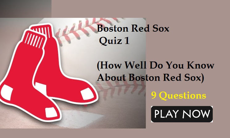 Boston Red Sox Quiz 1 (How Well Do You Know About Boston Red Sox)