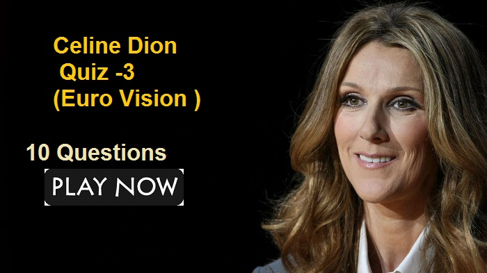 Celine Dion Quiz -3 (Euro Vision )
