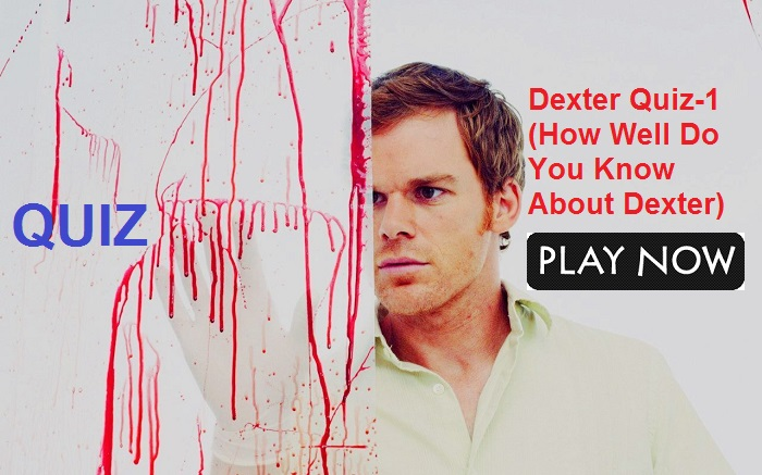 Dexter Quiz-1 (How Well Do You Know About Dexter)