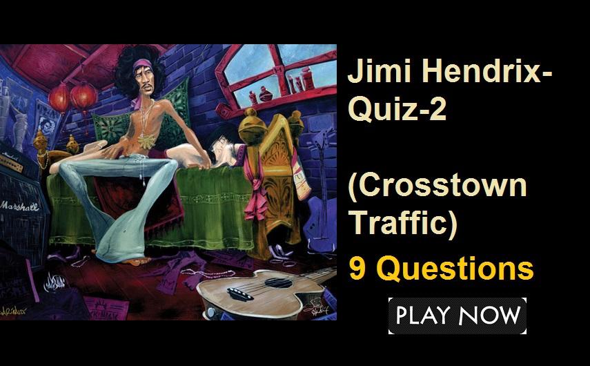 Jimi Hendrix- Quiz-2 (Crosstown Traffic)