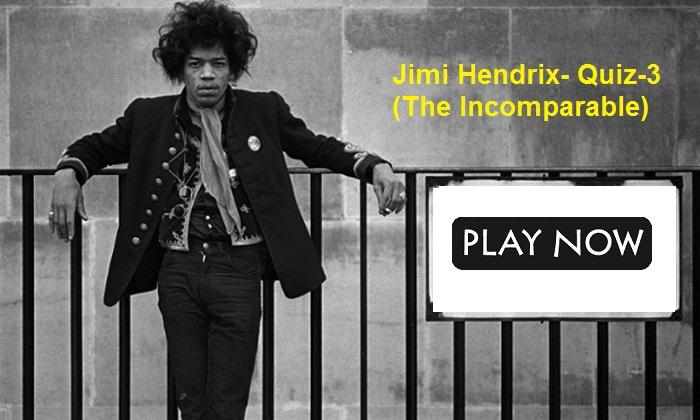 Jimi Hendrix- Quiz-3 (The Incomparable)