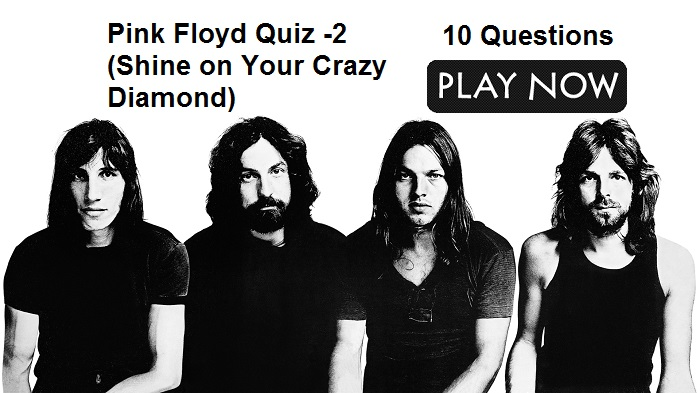 Pink Floyd Quiz -2 (Shine on Your Crazy Diamond)