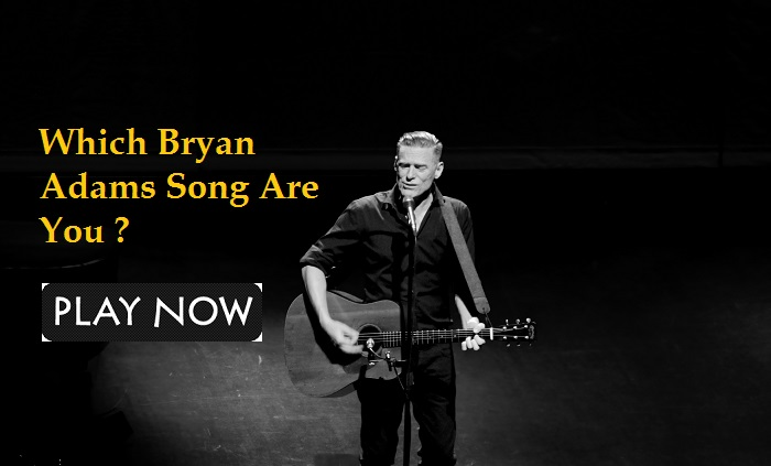 Which Bryan Adams Song Are You?