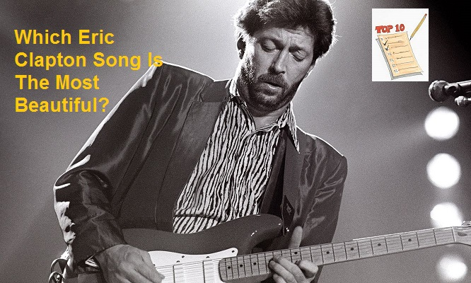 Which Eric Clapton Song Is The Most Beautiful?