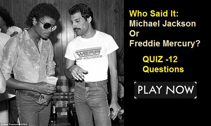 Who Said It Michael Jackson Or Freddie Mercury