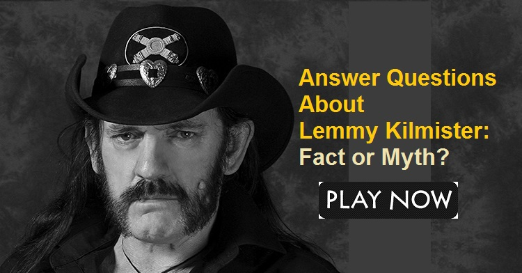 swer Questions About Lemmy Kilmister Fact or Myth
