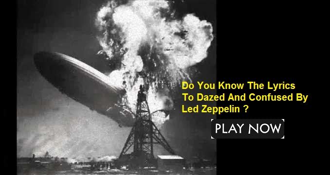 Do You Know The Lyrics To Dazed And Confused By Led Zeppelin?