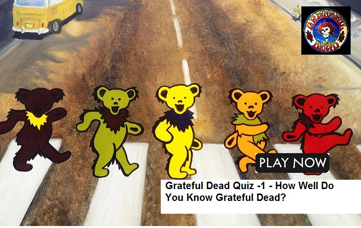 Grateful Dead Quiz -1 - How Well Do You Know Grateful Dead