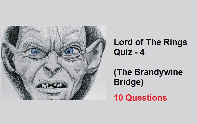 Lord of The Rings Quiz - 4 (The Brandywine Bridge)