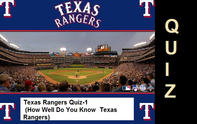 Texas Rangers Quiz-1 (How Well Do You Know Texas Rangers)