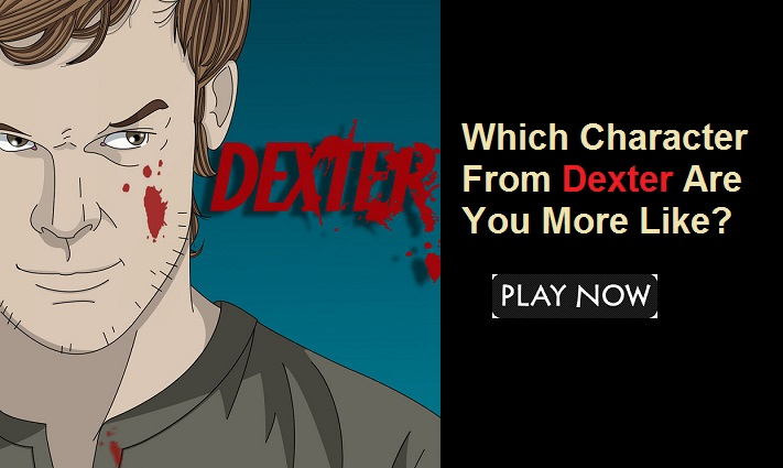 Which Character From Dexter Are You More Like