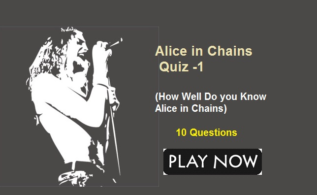 Alice in Chains Quiz -1 (How Well Do you Know Alice in Chains)