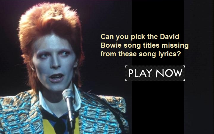 Can you pick the David Bowie song titles missing from these song lyrics