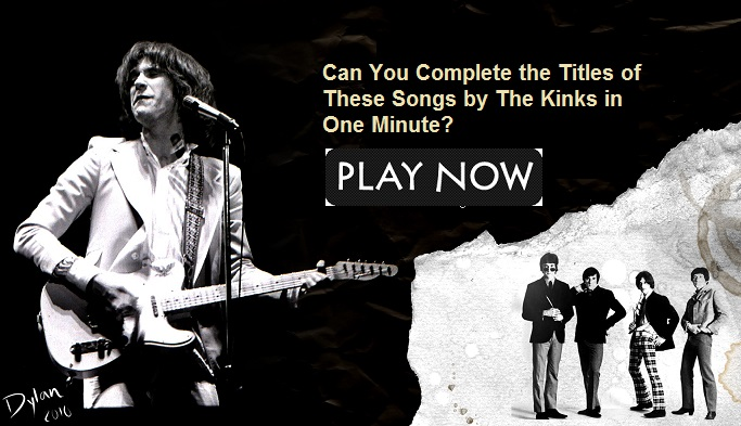 Can You Complete the Titles of These Songs by The Kinks in One Minute?