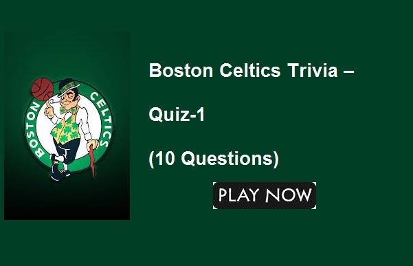 Boston Celtics Trivia – Quiz-1 (10 Questions) | Quiz For Fans