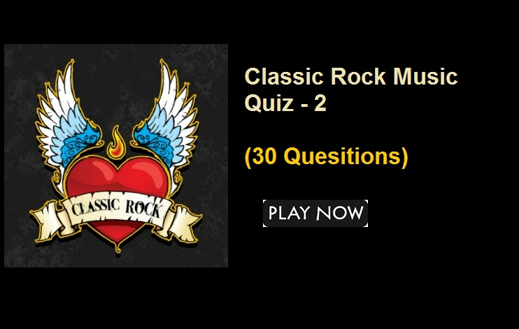 Classic Rock Music Quiz - 2 (30 Quesitions)