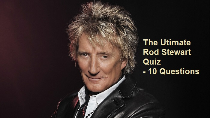 The Utimate Rod Stewart Quiz - 10 Questions