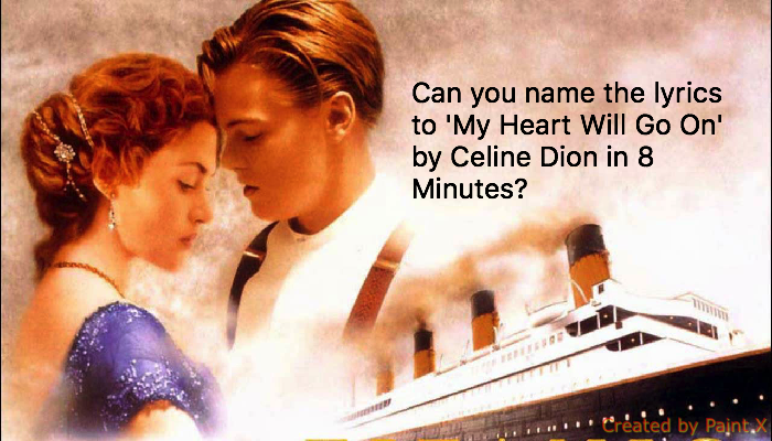 Can you name the lyrics to 'My Heart Will Go On' by Celine Dion in 8 Minutes?