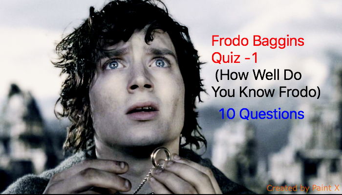 Frodo Baggins Quiz -1 (How Well Do You Know Frodo)