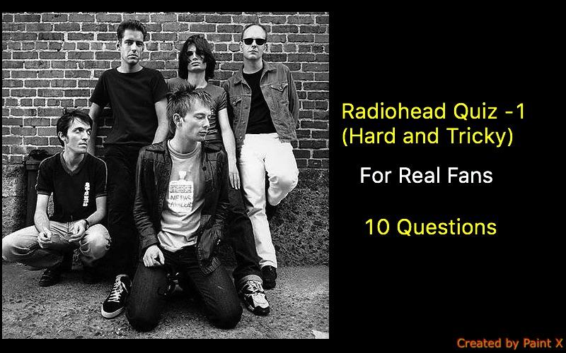 Radiohead Quiz -1 (Hard and Tricky)