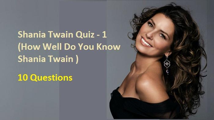 Shania Twain Quiz - 1 (How Well Do You Know Shania Twain )