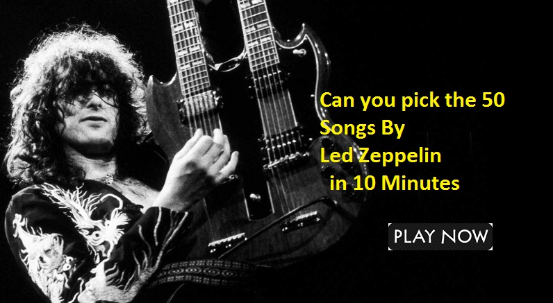 Can you pick the 50 Songs By Led Zeppelin in 10 Minutes