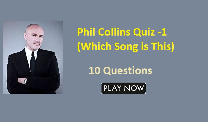 Phil Collins Quiz -1 (Which Song is This)