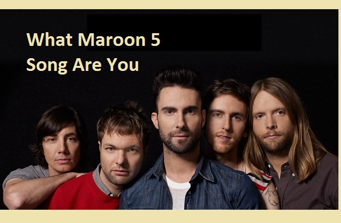 What Maroon 5 Song Are You?