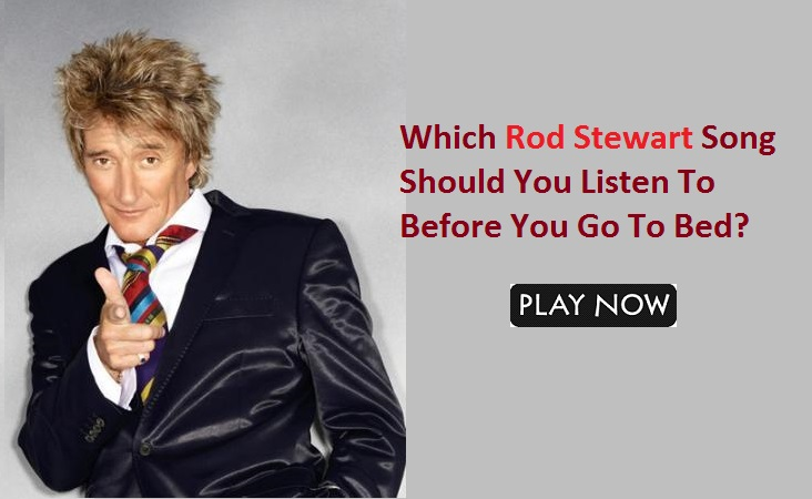 Which Rod Stewart Song Should You Listen To Before You Go To Bed?