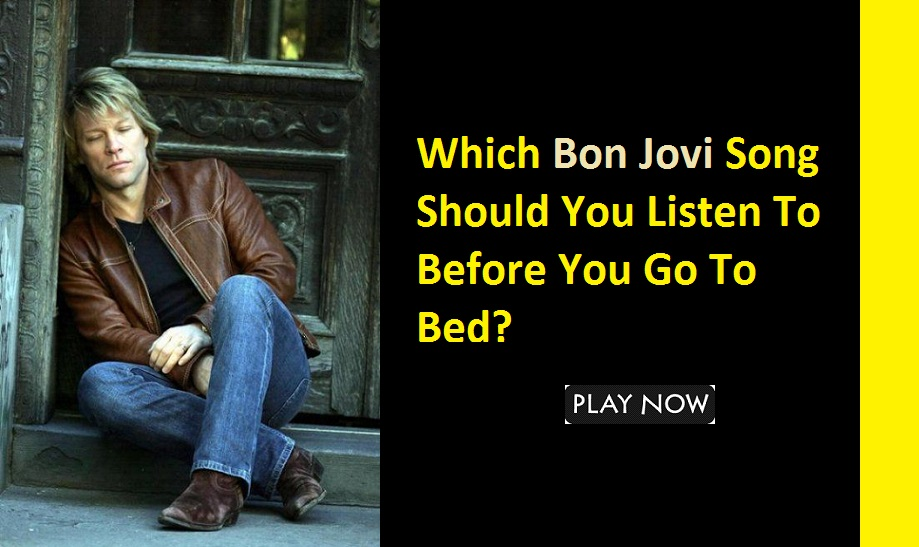 Which Bon Jovi Song Should You Listen To Before You Go To Bed?