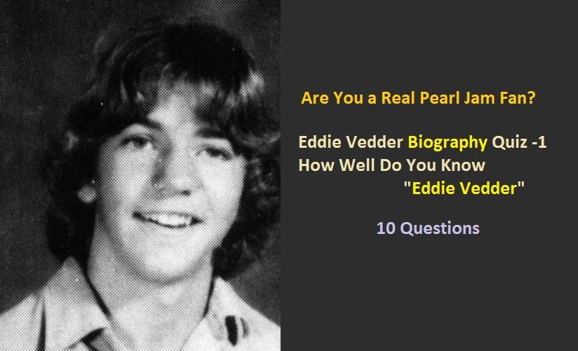 Eddie Vedder Biography Quiz -1 - How Well Do You Know Eddie Vedder