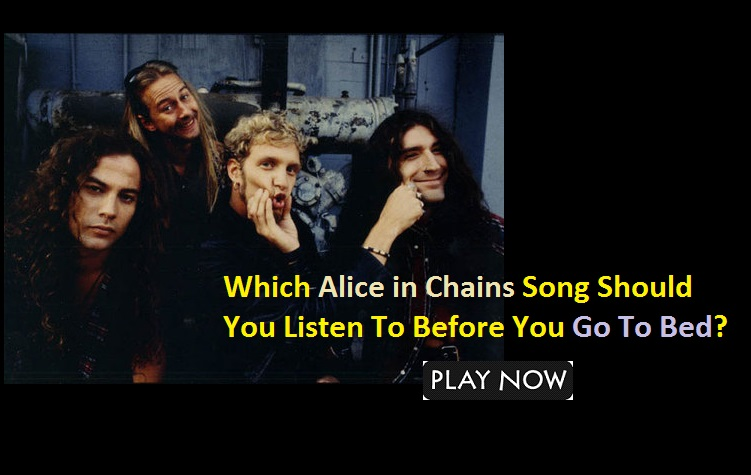 Which Alice in Chains Song Should You Listen To Before You Go To Bed?