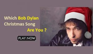 Which Bob Dylan Christmas Song Are You?