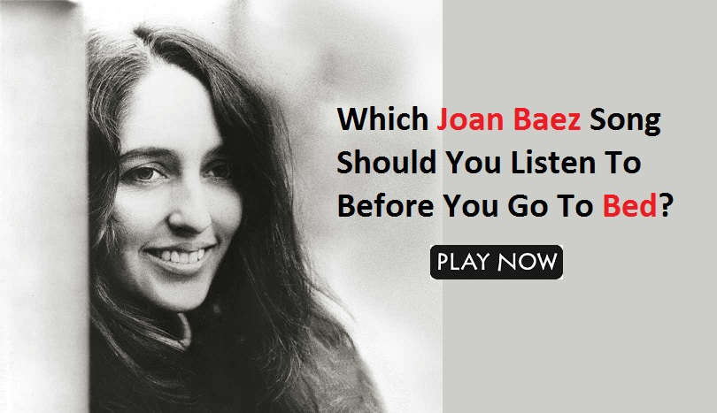 Which Joan Baez Song Should You Listen To Before You Go To Bed?