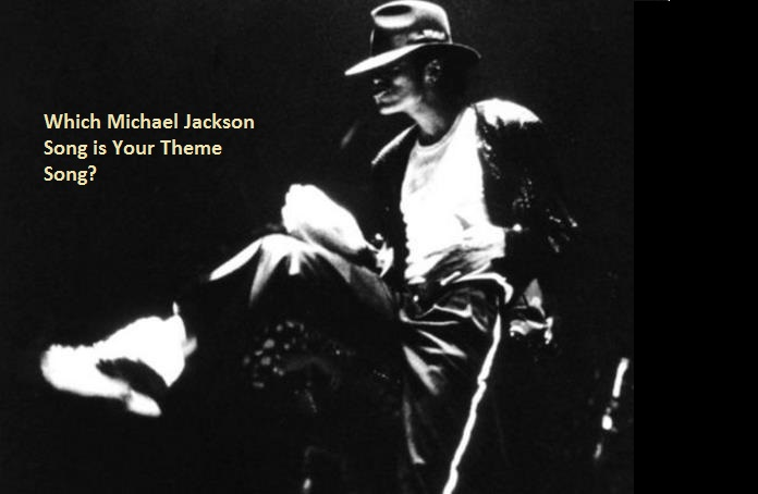 Which Michael Jackson Song is Your Theme Song?